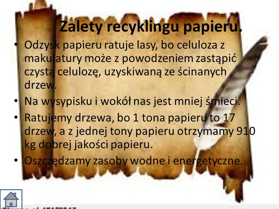Zalety recyklingu papieru. Odzysk papieru ratuje lasy, bo celuloza z makulatury może z powodzeniem zastąpić czystą celulozę, uzyskiwaną ze ścinanych d