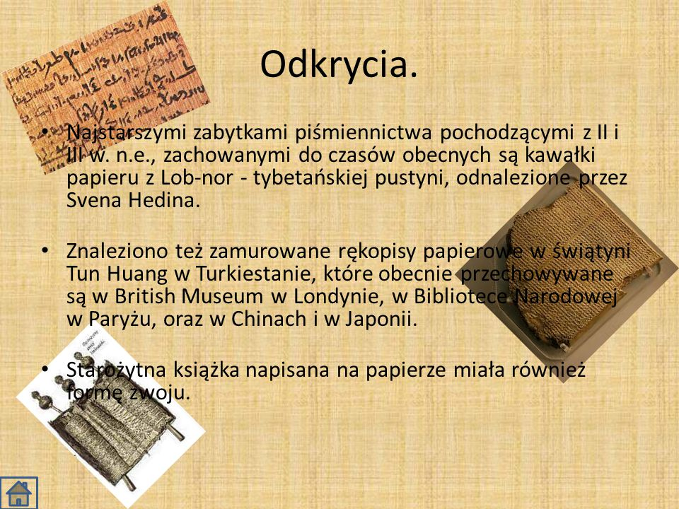 Odkrycia. Najstarszymi zabytkami piśmiennictwa pochodzącymi z II i III w. n.e., zachowanymi do czasów obecnych są kawałki papieru z Lob-nor - tybetańs