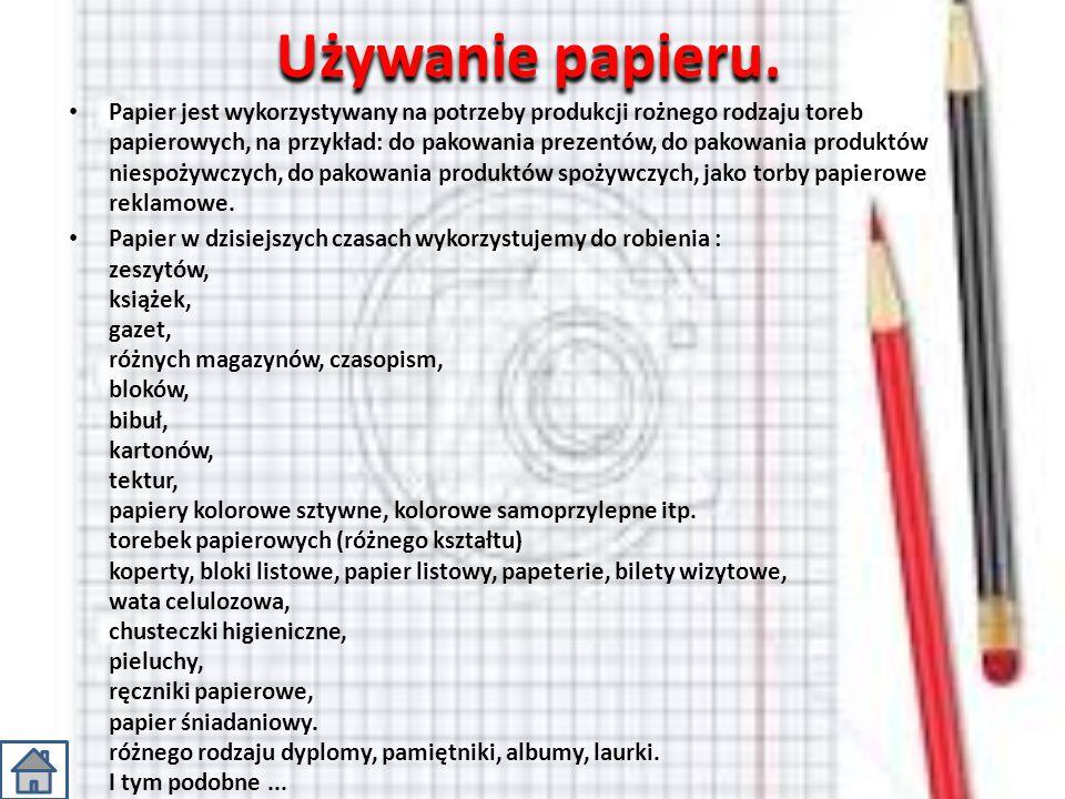 Używanie papieru. Papier jest wykorzystywany na potrzeby produkcji rożnego rodzaju toreb papierowych, na przykład: do pakowania prezentów, do pakowani