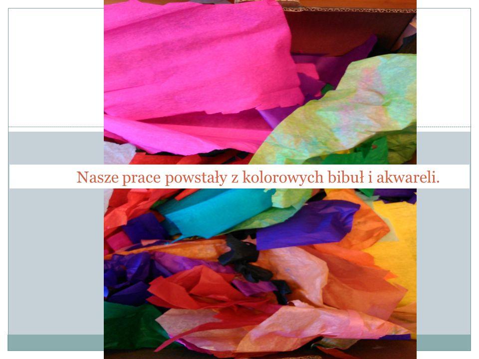Nasze prace powstały z kolorowych bibuł i akwareli.