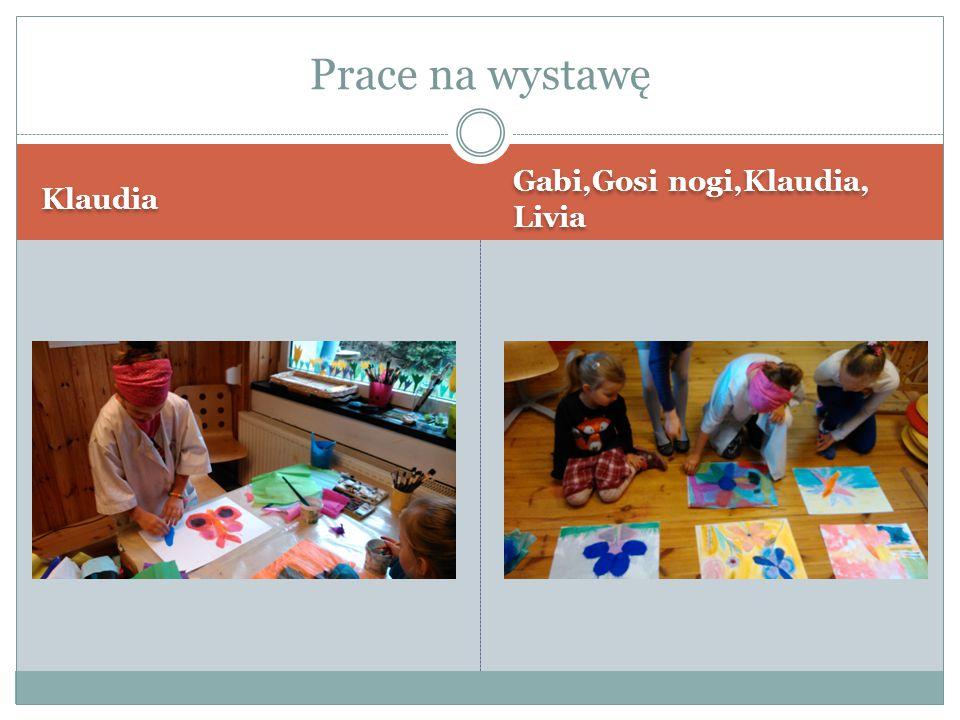 Klaudia Gabi,Gosi nogi,Klaudia, Livia Prace na wystawę