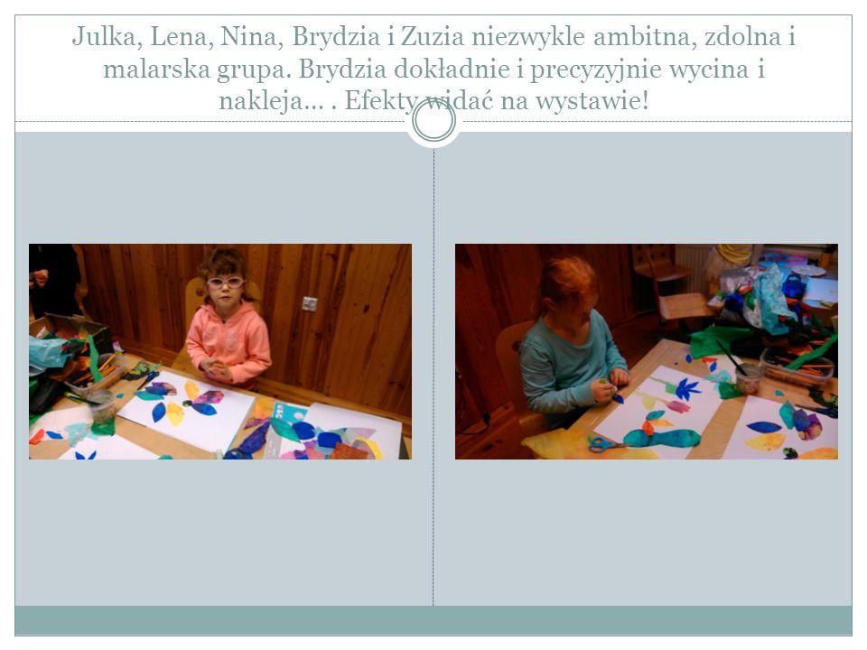 Julka, Lena, Nina, Brydzia i Zuzia niezwykle ambitna, zdolna i malarska grupa. Brydzia dokładnie i precyzyjnie wycina i nakleja…. Efekty widać na wyst