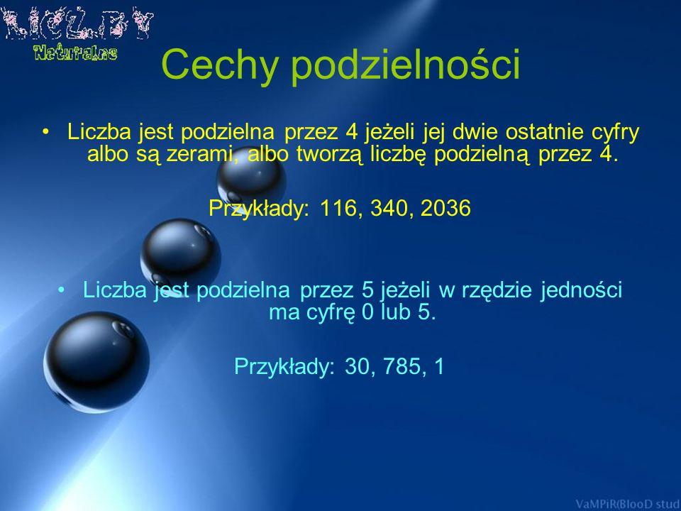 Cechy podzielności Liczba jest podzielna przez 2 jeśli jej ostatnia cyfra dzieli się przez 2. Przykłady: 24, 506, 1002 Liczba jest podzielna przez 3 j