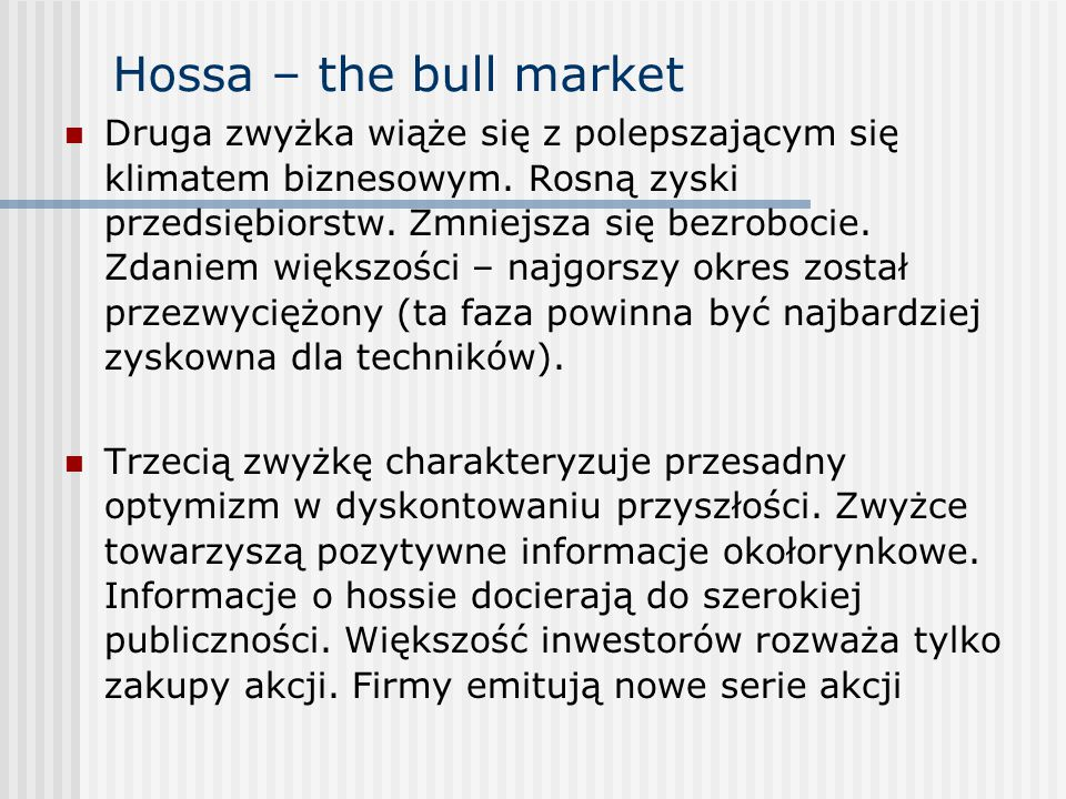 Hossa – the bull market Druga zwyżka wiąże się z polepszającym się klimatem biznesowym. Rosną zyski przedsiębiorstw. Zmniejsza się bezrobocie. Zdaniem