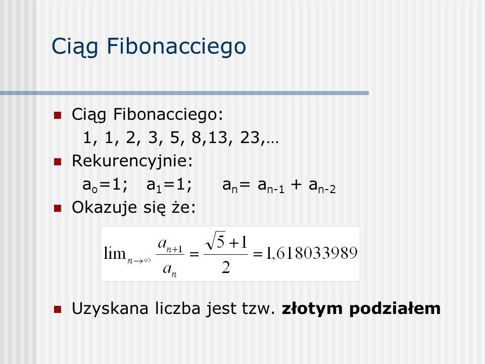 Ciąg Fibonacciego Ciąg Fibonacciego: 1, 1, 2, 3, 5, 8,13, 23,… Rekurencyjnie: a o =1; a 1 =1; a n = a n-1 + a n-2 Okazuje się że: Uzyskana liczba jest