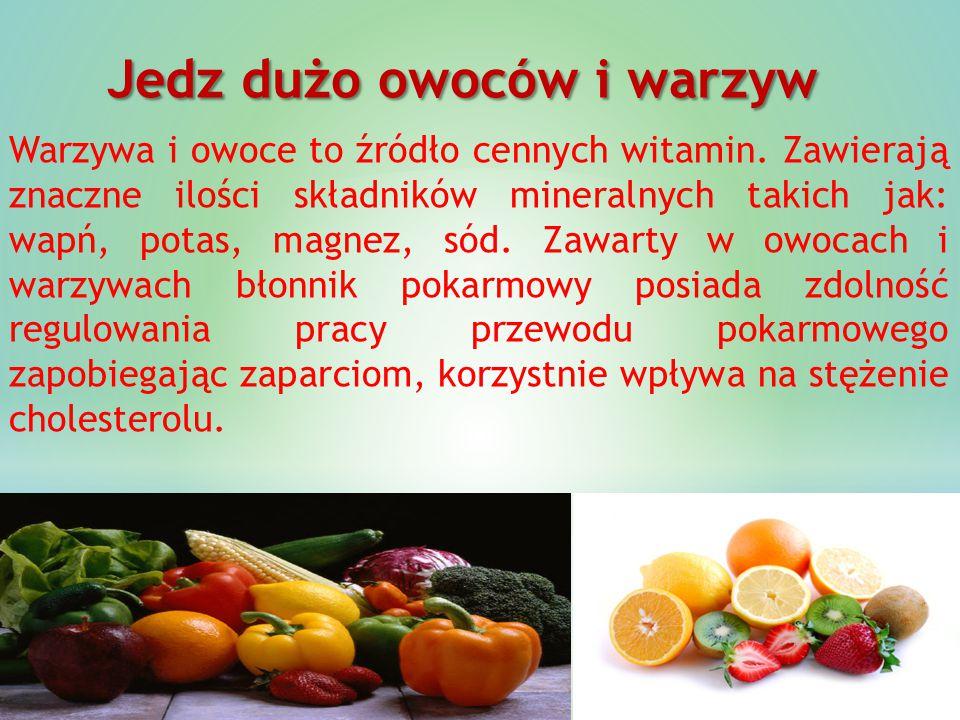Jedz dużo owoców i warzyw Jedz dużo owoców i warzyw Warzywa i owoce to źródło cennych witamin. Zawierają znaczne ilości składników mineralnych takich