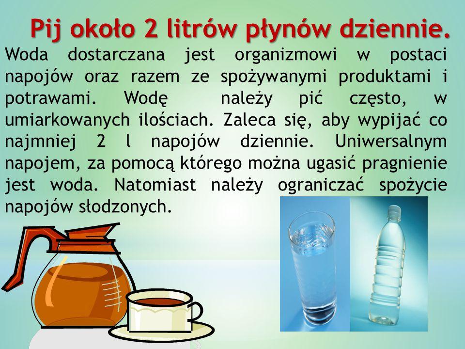 Woda dostarczana jest organizmowi w postaci napojów oraz razem ze spożywanymi produktami i potrawami. Wodę należy pić często, w umiarkowanych ilościac