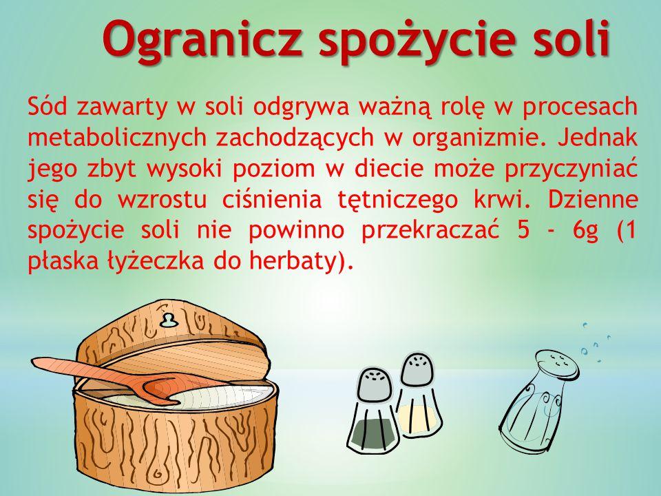 Ogranicz spożycie soli Sód zawarty w soli odgrywa ważną rolę w procesach metabolicznych zachodzących w organizmie. Jednak jego zbyt wysoki poziom w di