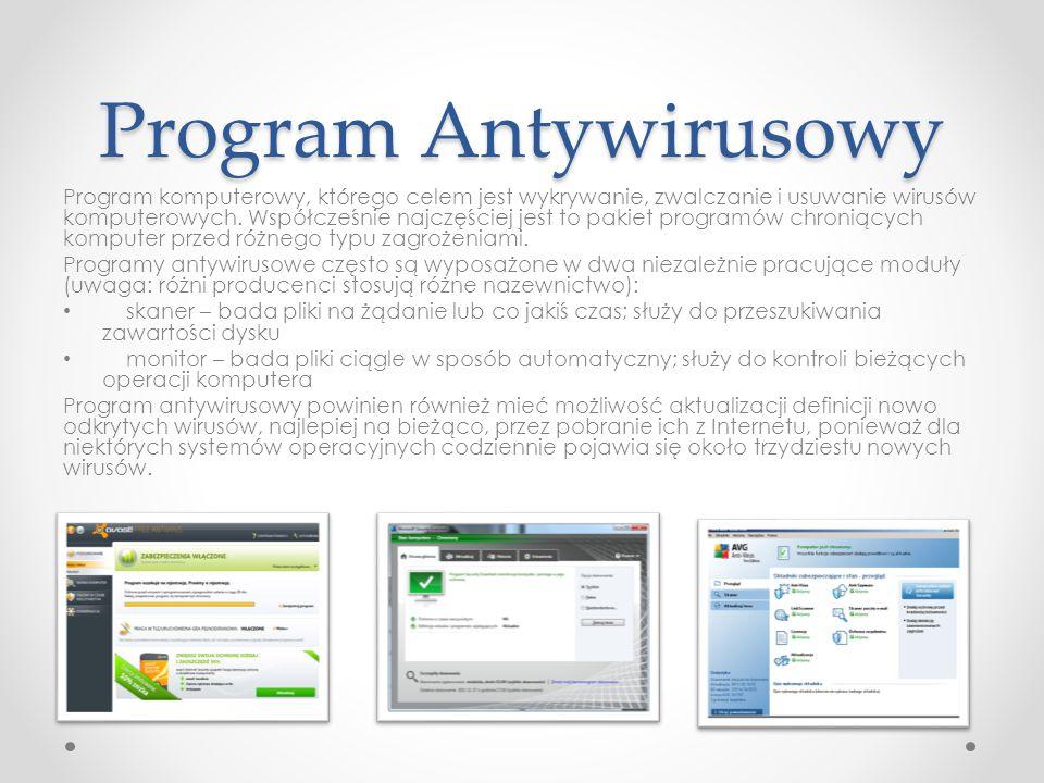 Program Antywirusowy Program komputerowy, którego celem jest wykrywanie, zwalczanie i usuwanie wirusów komputerowych. Współcześnie najczęściej jest to