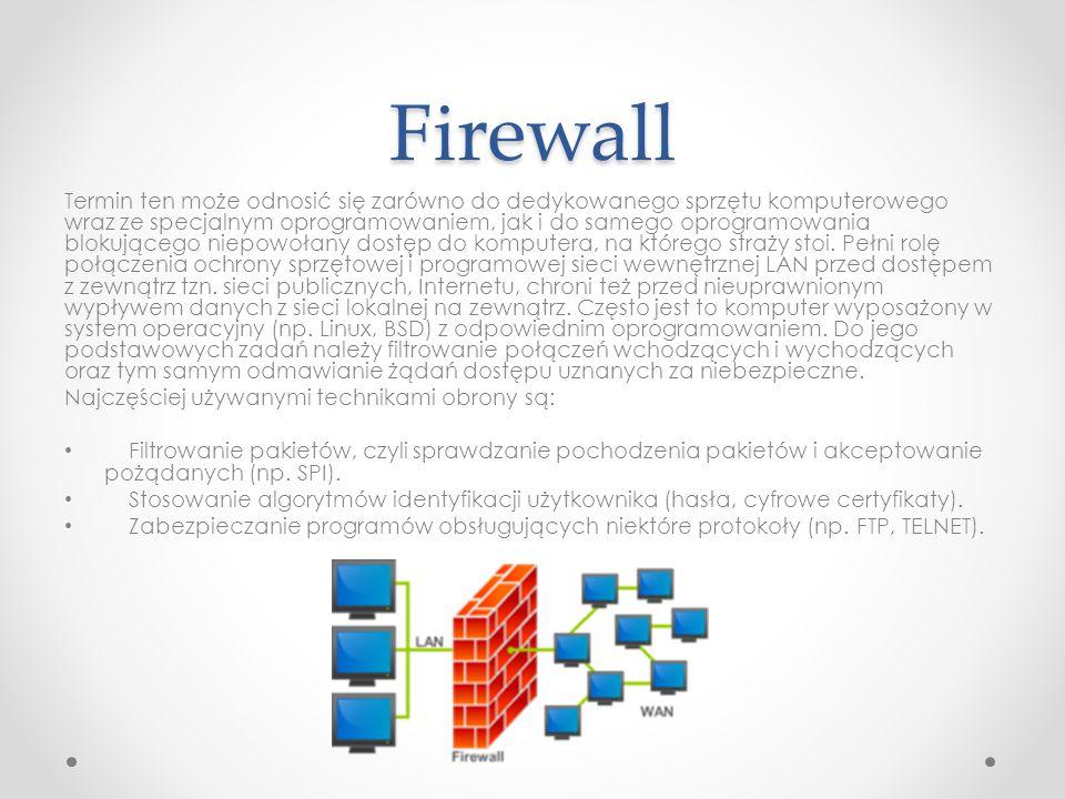 Firewall Termin ten może odnosić się zarówno do dedykowanego sprzętu komputerowego wraz ze specjalnym oprogramowaniem, jak i do samego oprogramowania