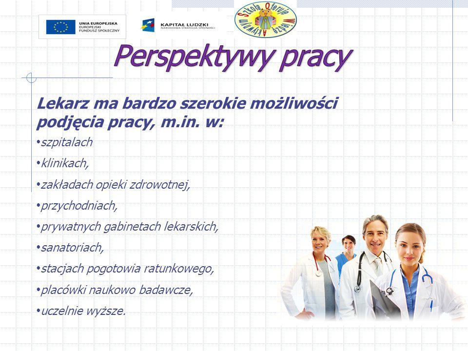 Lekarz ma bardzo szerokie możliwości podjęcia pracy, m.in. w: szpitalach klinikach, zakładach opieki zdrowotnej, przychodniach, prywatnych gabinetach