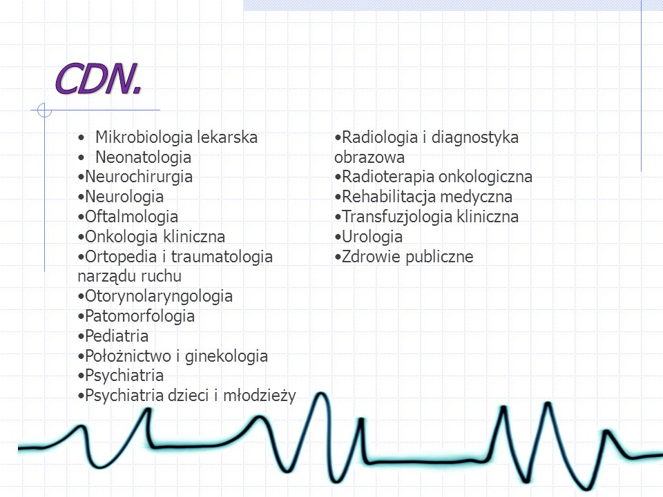Mikrobiologia lekarska Neonatologia Neurochirurgia Neurologia Oftalmologia Onkologia kliniczna Ortopedia i traumatologia narządu ruchu Otorynolaryngol