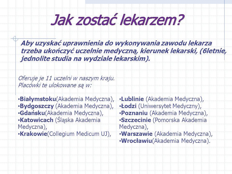 Aby uzyskać uprawnienia do wykonywania zawodu lekarza trzeba ukończyć uczelnie medyczną, kierunek lekarski, (6letnie, jednolite studia na wydziale lek