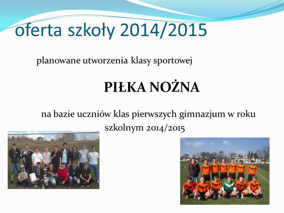 oferta szkoły 2014/2015 planowane utworzenia klasy sportowej PIŁKA NOŻNA na bazie uczniów klas pierwszych gimnazjum w roku szkolnym 2014/2015