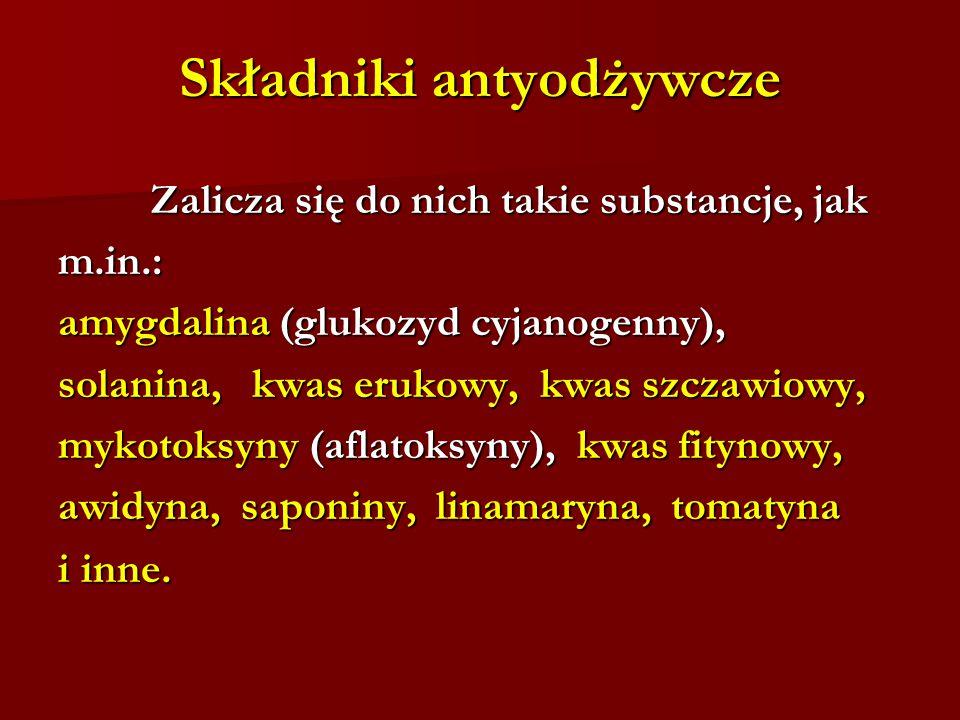 Składniki antyodżywcze Zalicza się do nich takie substancje, jak Zalicza się do nich takie substancje, jakm.in.: amygdalina (glukozyd cyjanogenny), so
