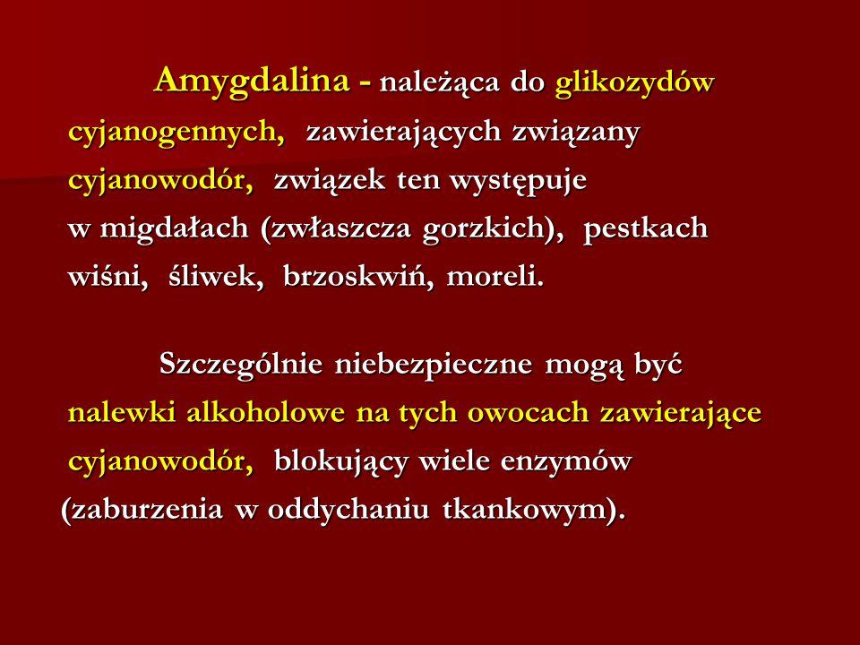 Amygdalina - należąca do glikozydów Amygdalina - należąca do glikozydów cyjanogennych, zawierających związany cyjanogennych, zawierających związany cy