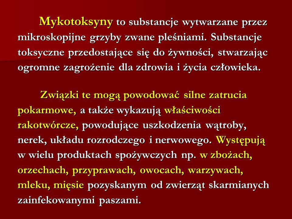 Mykotoksyny to substancje wytwarzane przez Mykotoksyny to substancje wytwarzane przez mikroskopijne grzyby zwane pleśniami. Substancje toksyczne przed