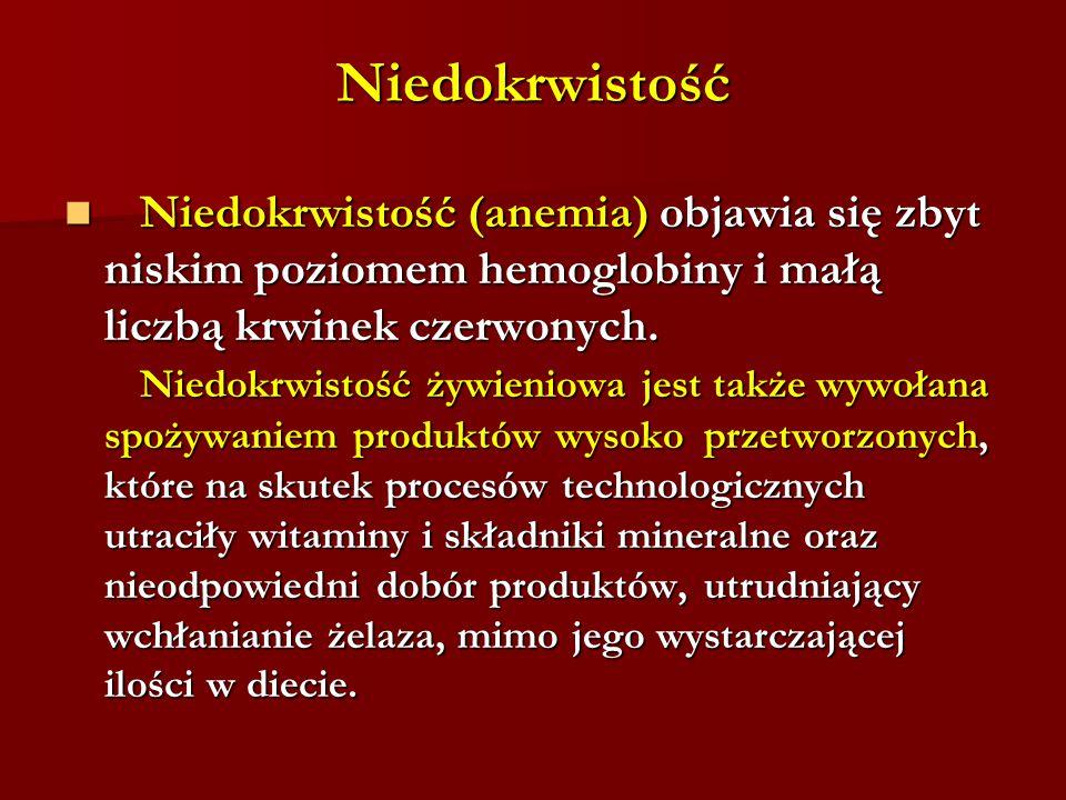 Niedokrwistość Niedokrwistość (anemia) objawia się zbyt Niedokrwistość (anemia) objawia się zbyt niskim poziomem hemoglobiny i małą liczbą krwinek cze