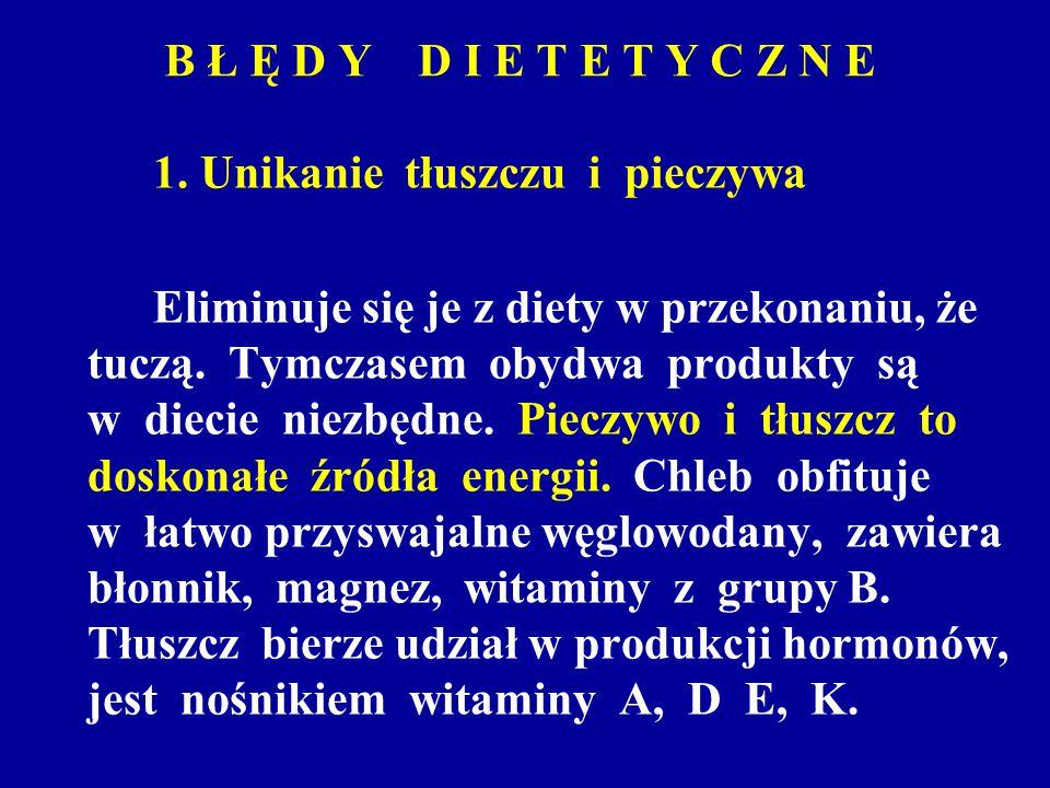 B Ł Ę D Y D I E T E T Y C Z N E 1. Unikanie tłuszczu i pieczywa Eliminuje się je z diety w przekonaniu, że tuczą. Tymczasem obydwa produkty są w dieci