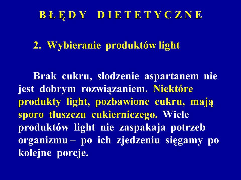 B Ł Ę D Y D I E T E T Y C Z N E 2. Wybieranie produktów light Brak cukru, słodzenie aspartanem nie jest dobrym rozwiązaniem. Niektóre produkty light,