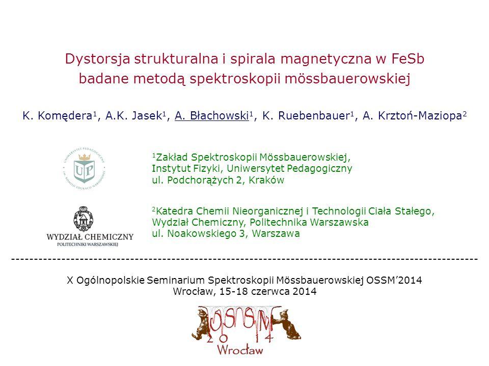 Dystorsja strukturalna i spirala magnetyczna w FeSb badane metodą spektroskopii mössbauerowskiej K. Komędera 1, A.K. Jasek 1, A. Błachowski 1, K. Rueb