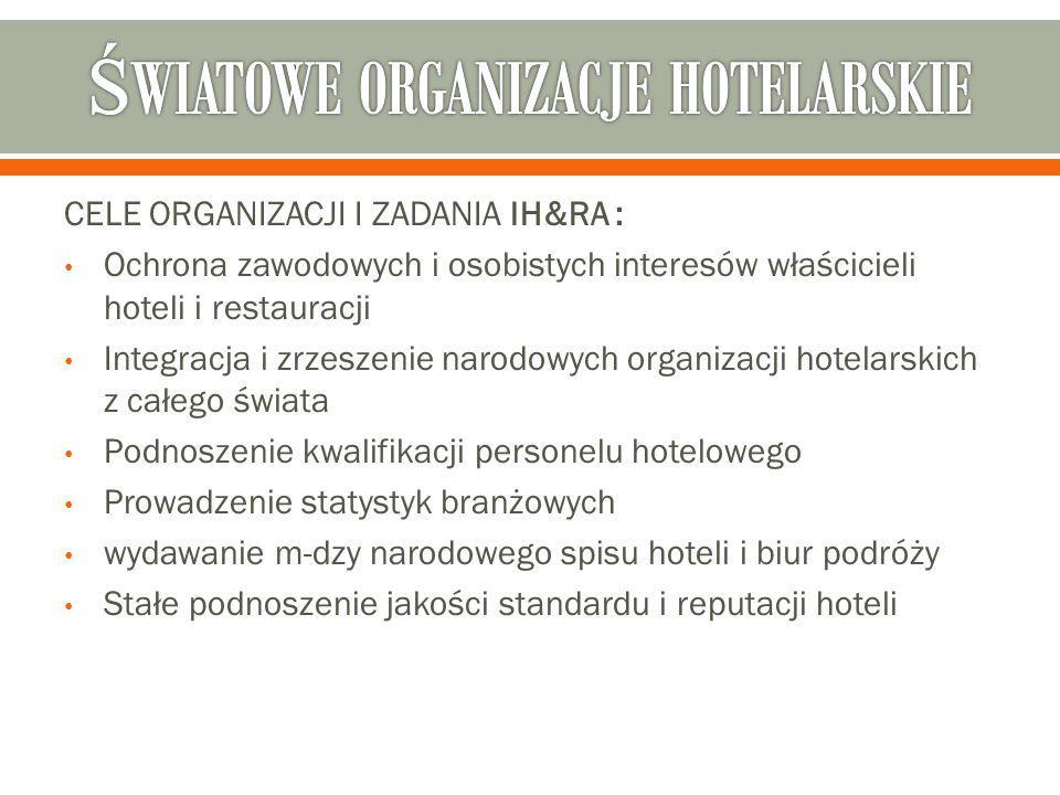 CELE ORGANIZACJI I ZADANIA IH&RA : Ochrona zawodowych i osobistych interesów właścicieli hoteli i restauracji Integracja i zrzeszenie narodowych organizacji hotelarskich z całego świata Podnoszenie kwalifikacji personelu hotelowego Prowadzenie statystyk branżowych wydawanie m-dzy narodowego spisu hoteli i biur podróży Stałe podnoszenie jakości standardu i reputacji hoteli