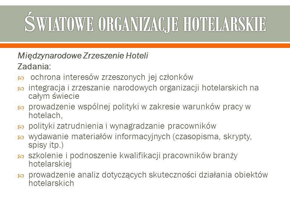 Międzynarodowe Zrzeszenie Hoteli Zadania:  ochrona interesów zrzeszonych jej członków  integracja i zrzeszanie narodowych organizacji hotelarskich n