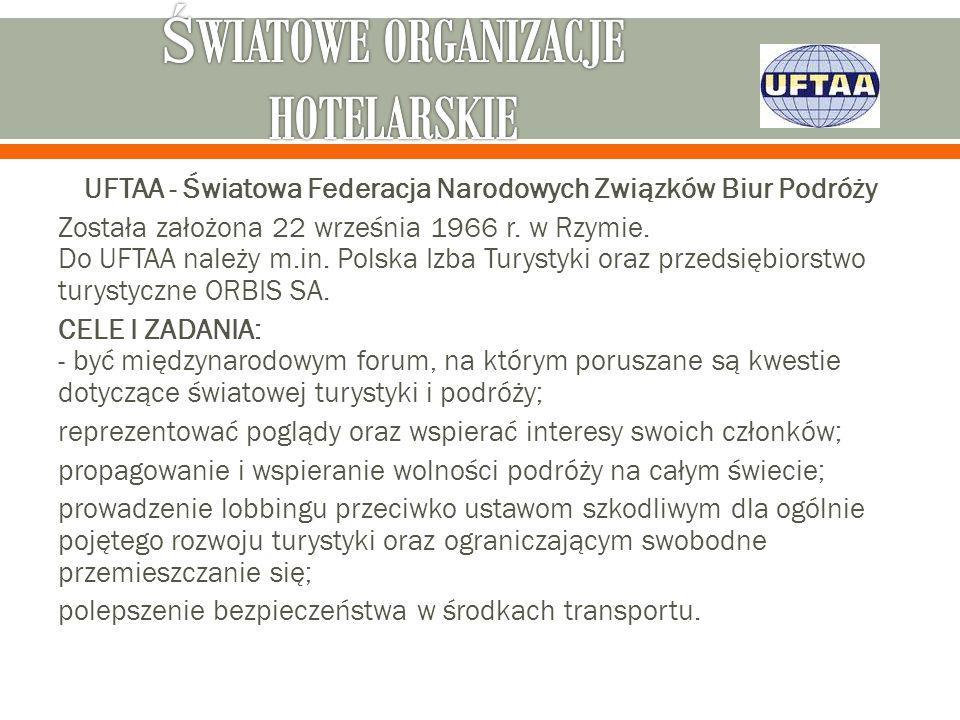 UFTAA - Światowa Federacja Narodowych Związków Biur Podróży Została założona 22 września 1966 r. w Rzymie. Do UFTAA należy m.in. Polska Izba Turystyki
