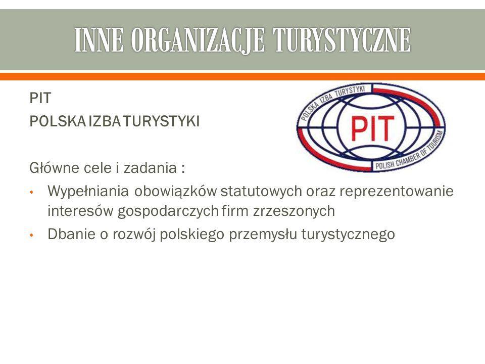 PIT POLSKA IZBA TURYSTYKI Główne cele i zadania : Wypełniania obowiązków statutowych oraz reprezentowanie interesów gospodarczych firm zrzeszonych Dbanie o rozwój polskiego przemysłu turystycznego