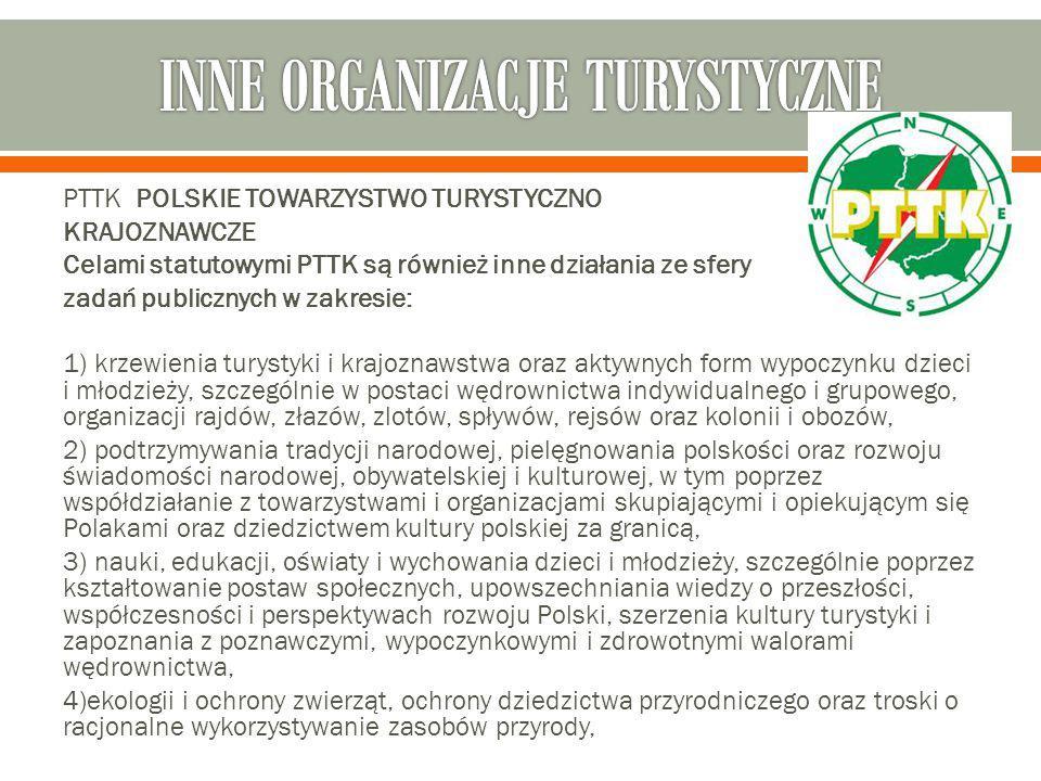 PTTK POLSKIE TOWARZYSTWO TURYSTYCZNO KRAJOZNAWCZE Celami statutowymi PTTK są również inne działania ze sfery zadań publicznych w zakresie: 1) krzewien