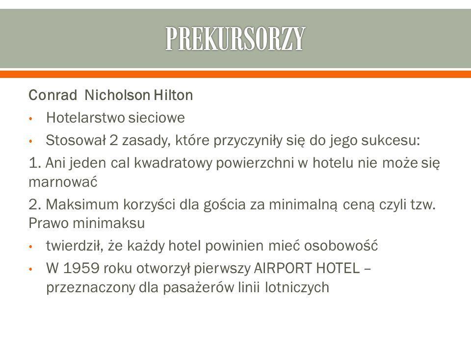 Conrad Nicholson Hilton Hotelarstwo sieciowe Stosował 2 zasady, które przyczyniły się do jego sukcesu: 1. Ani jeden cal kwadratowy powierzchni w hotel