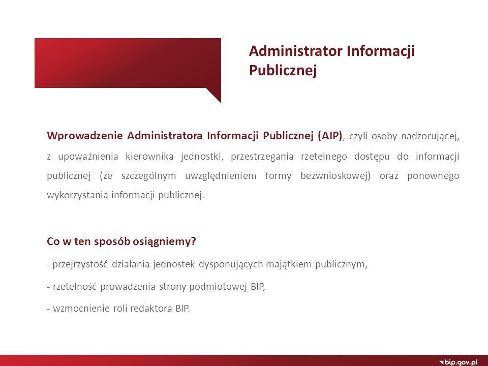 Wprowadzenie Administratora Informacji Publicznej (AIP), czyli osoby nadzorującej, z upoważnienia kierownika jednostki, przestrzegania rzetelnego dost