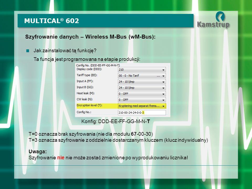 Szyfrowanie danych – Wireless M-Bus (wM-Bus):  Jak zainstalować tą funkcję? Ta funcja jest programowana na etapie produkcji: MULTICAL ® 602 Konfig: D