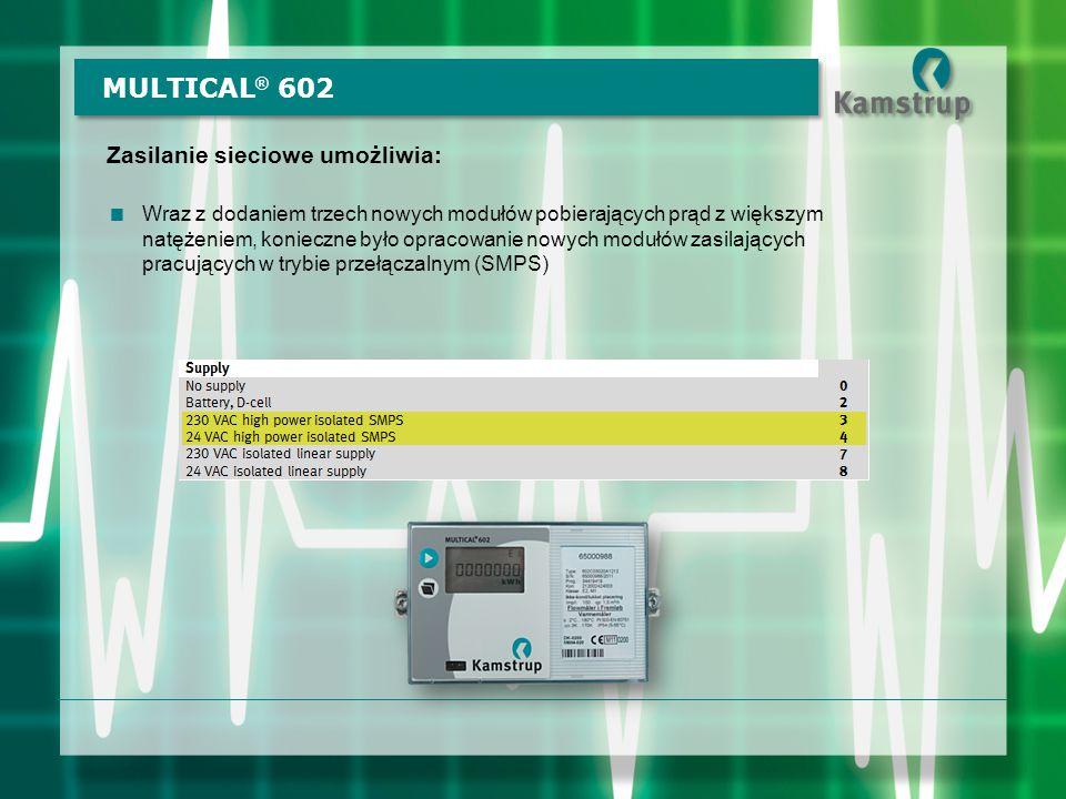 Zasilanie sieciowe umożliwia:  Wraz z dodaniem trzech nowych modułów pobierających prąd z większym natężeniem, konieczne było opracowanie nowych modułów zasilających pracujących w trybie przełączalnym (SMPS) MULTICAL ® 602