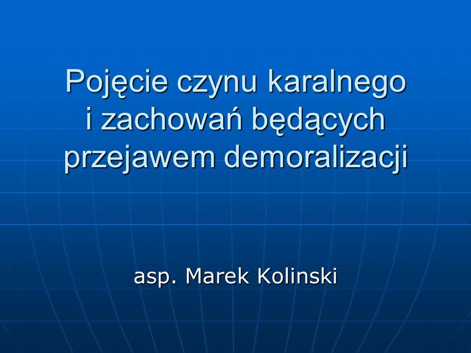 Pojęcie czynu karalnego i zachowań będących przejawem demoralizacji asp. Marek Kolinski
