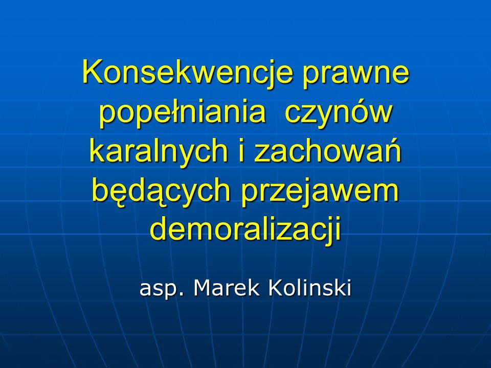 Konsekwencje prawne popełniania czynów karalnych i zachowań będących przejawem demoralizacji asp. Marek Kolinski