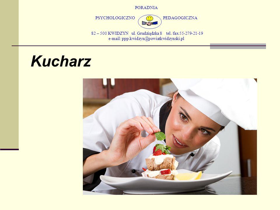 PORADNIA PSYCHOLOGICZNO PEDAGOGICZNA 82 – 500 KWIDZYN ul. Grudziądzka 8 tel./fax 55-279-21-19 e-mail: ppp.kwidzyn@powiatkwidzynski.pl Kucharz