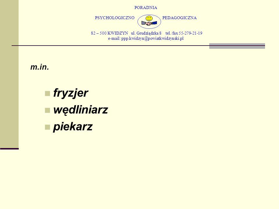 PORADNIA PSYCHOLOGICZNO PEDAGOGICZNA 82 – 500 KWIDZYN ul. Grudziądzka 8 tel./fax 55-279-21-19 e-mail: ppp.kwidzyn@powiatkwidzynski.pl m.in. fryzjer wę