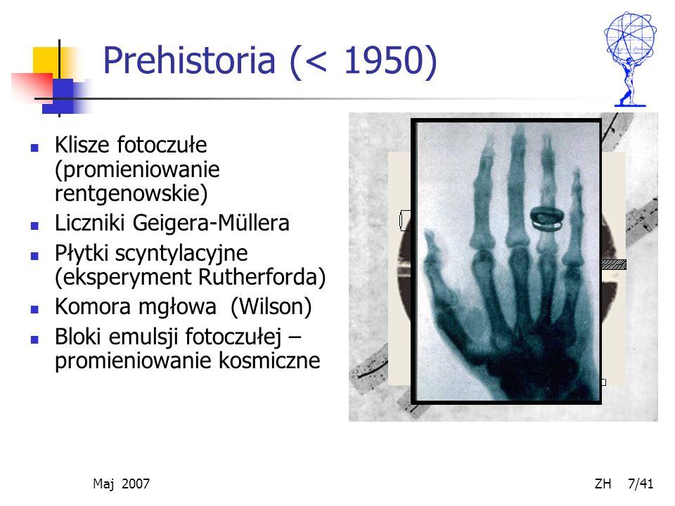 Maj 2007 ZH 7/41 Prehistoria (< 1950) Klisze fotoczułe (promieniowanie rentgenowskie) Liczniki Geigera-Müllera Płytki scyntylacyjne (eksperyment Ruthe