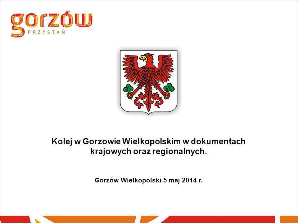 Kolej w Gorzowie Wielkopolskim w dokumentach krajowych oraz regionalnych. Gorzów Wielkopolski 5 maj 2014 r.