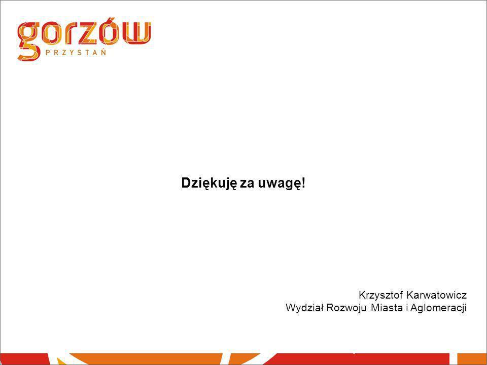 Dziękuję za uwagę! Krzysztof Karwatowicz Wydział Rozwoju Miasta i Aglomeracji