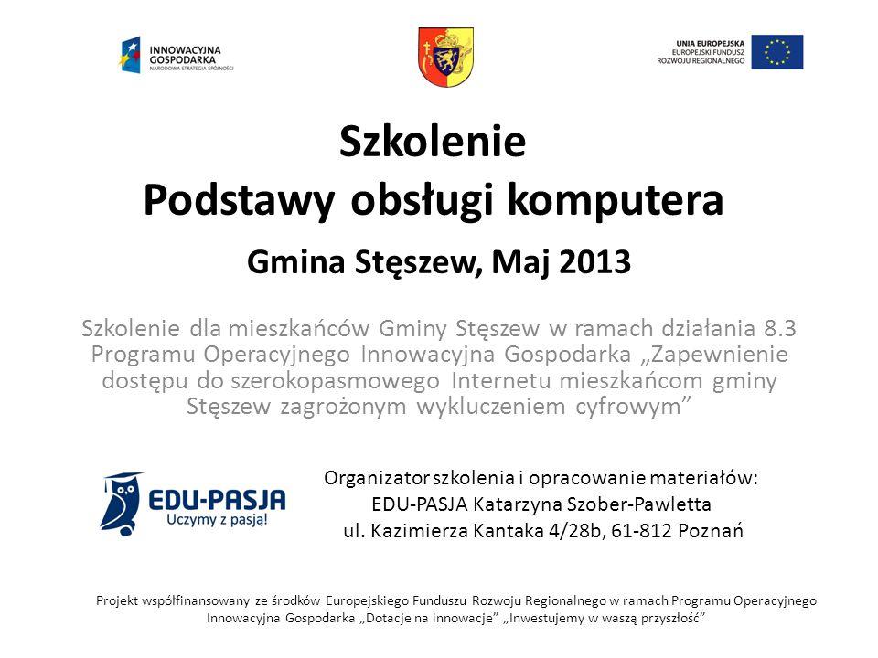 Szkolenie Podstawy obsługi komputera Gmina Stęszew, Maj 2013 Szkolenie dla mieszkańców Gminy Stęszew w ramach działania 8.3 Programu Operacyjnego Inno