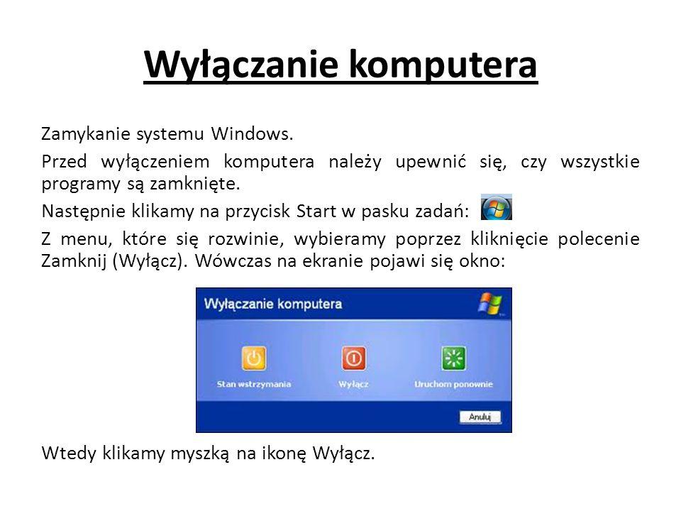 Wyłączanie komputera Zamykanie systemu Windows. Przed wyłączeniem komputera należy upewnić się, czy wszystkie programy są zamknięte. Następnie klikamy