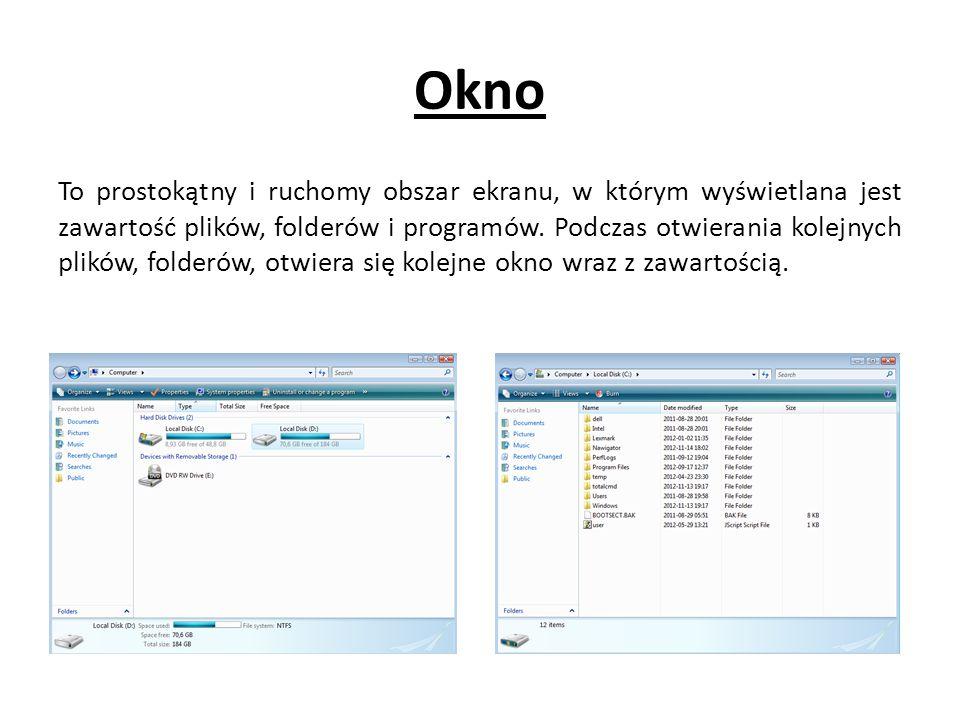 Okno To prostokątny i ruchomy obszar ekranu, w którym wyświetlana jest zawartość plików, folderów i programów.