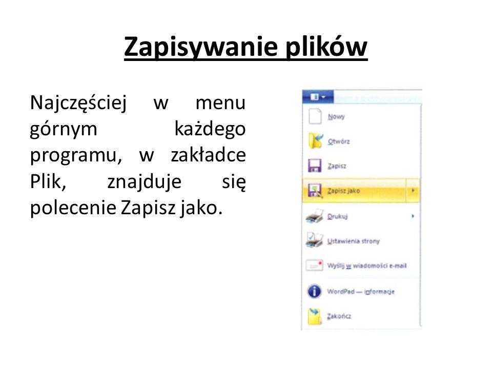 Zapisywanie plików Najczęściej w menu górnym każdego programu, w zakładce Plik, znajduje się polecenie Zapisz jako.