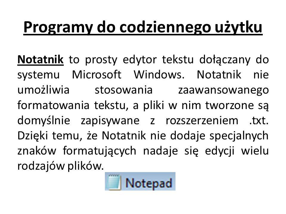 Programy do codziennego użytku Notatnik to prosty edytor tekstu dołączany do systemu Microsoft Windows. Notatnik nie umożliwia stosowania zaawansowane