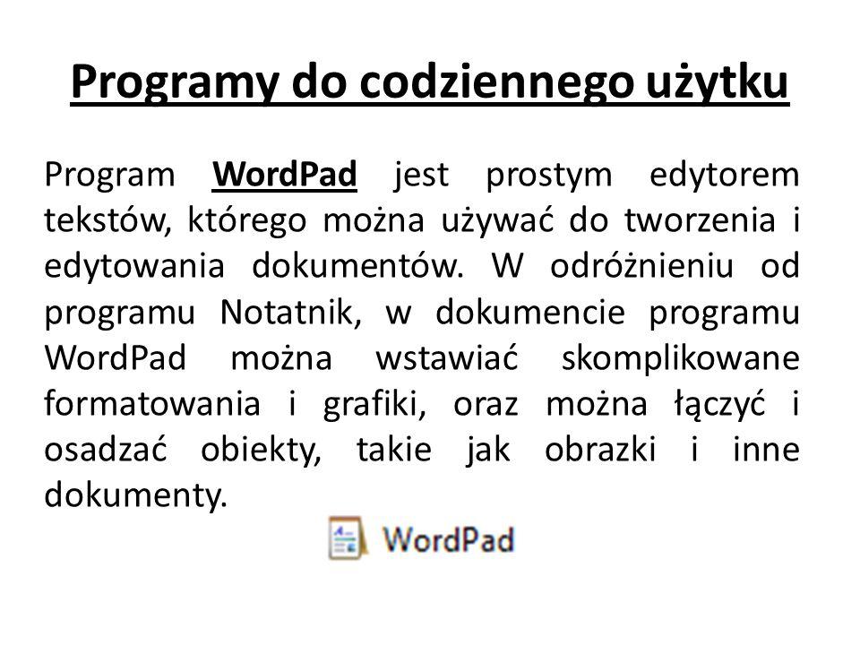 Programy do codziennego użytku Program WordPad jest prostym edytorem tekstów, którego można używać do tworzenia i edytowania dokumentów. W odróżnieniu