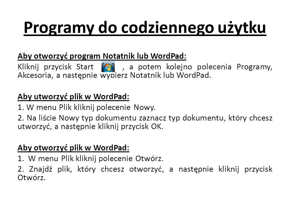 Programy do codziennego użytku Aby otworzyć program Notatnik lub WordPad: Kliknij przycisk Start, a potem kolejno polecenia Programy, Akcesoria, a następnie wybierz Notatnik lub WordPad.
