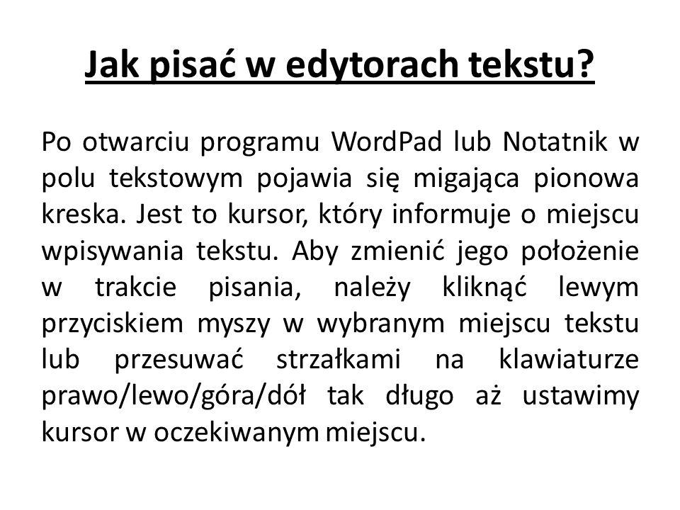 Jak pisać w edytorach tekstu? Po otwarciu programu WordPad lub Notatnik w polu tekstowym pojawia się migająca pionowa kreska. Jest to kursor, który in