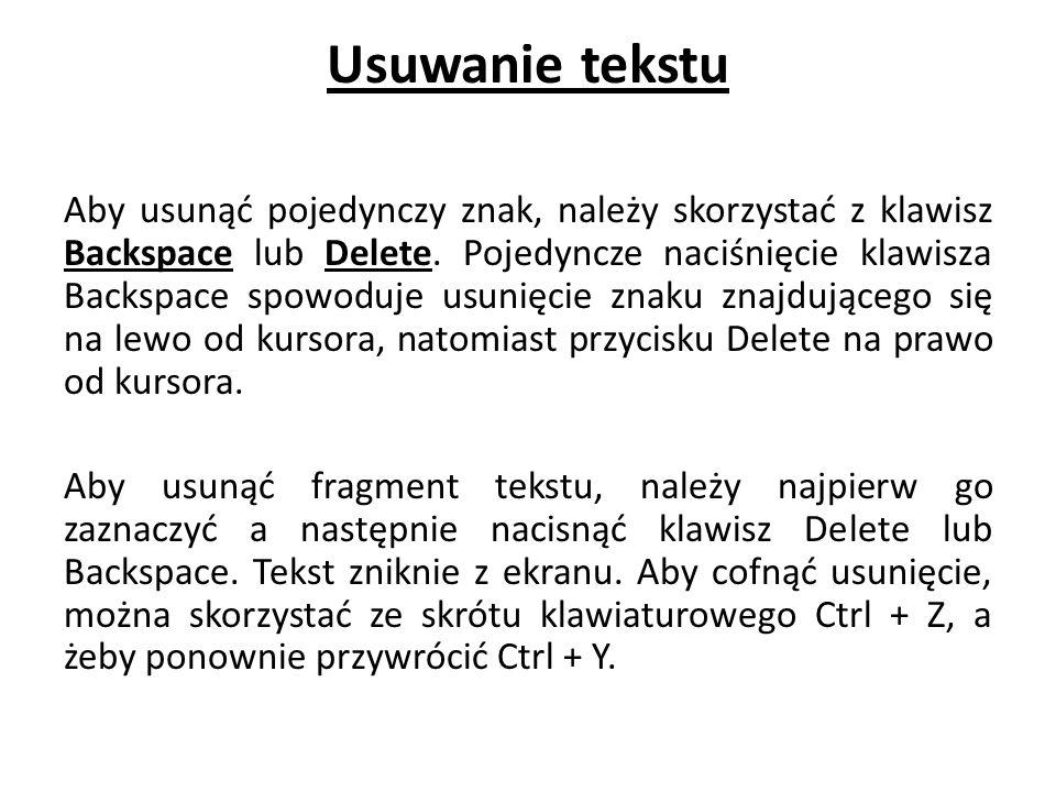 Usuwanie tekstu Aby usunąć pojedynczy znak, należy skorzystać z klawisz Backspace lub Delete.